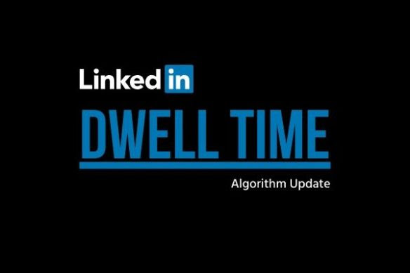 LinkedIn Dwell Time algorithm update